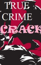 TRUE CRIME CRACK by AxtonWaters