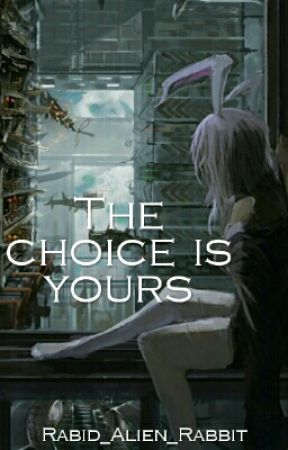 The choice is yours by Rabid_Alien_Rabbit