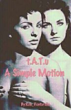 t.A.T.u: A Simple Motion  [Completa] by -Venturella-