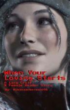 When Your Loving Starts   (Lara Croft x Female Reader) by MikasaAckerman098