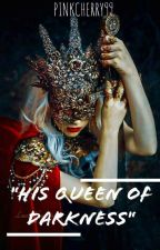 His Queen Of Darkness (On Going) by PinkCherry99