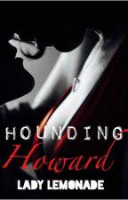 Hounding Howard (COMPLETED) by Lady_Lemonade_