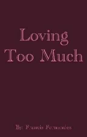 Loving Too Much by francishfernandes