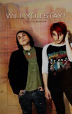 Will you stay? ・ frerard by killyourselff