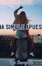 Una Simple Apuesta Juanpa Zurita & Tu  ~TERMINADA~ by BySarayAle