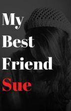 My Best Friend Sue by writerabroad