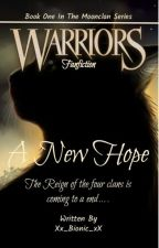 A New Hope - Moonclan Series #1 || Warriors Fanfiction || by _aesthetic_amber_