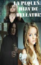 La pequeña hija de Bellatrix by RosyRigaz
