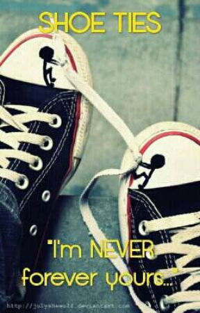 Shoe Ties: I'm NEVER forever yours... by EuniceSchwaab8