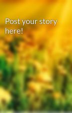 Post your story here! by fr33d0mreads