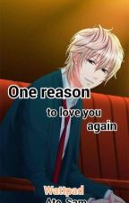 One reason to love you again  by Ate_Sam