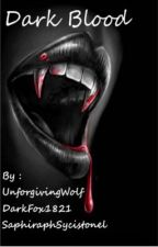 Dark Blood by UnforgivingWolf