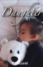 Daughter||H.S. {completa} by harryaisreal
