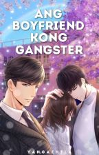 Ang Boyfriend Kong Gangster [COMPLETED]  by TheaMendoza24