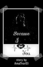 Because I Love You by AmaThor03