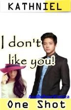 I don't like you (KathNiel) by AxellePearlCeniza