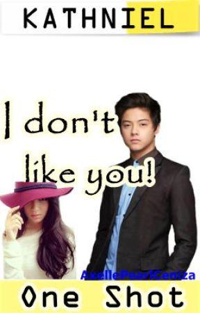 I don't like you (KathNiel) by AxellePearlCeniza