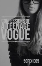 Confessions of a Teenage Vogue by 50pixie05
