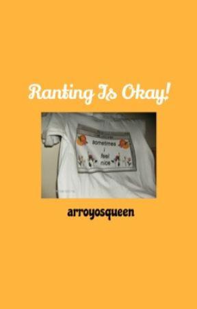 Ranting Is Okay by arroyosqueen