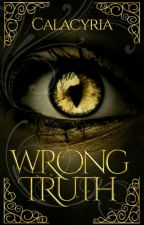 Wrong Truth by Calacyria