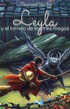 Leyla y el Torneo de los Tres Magos | (LEH #4) by MadameWeasley