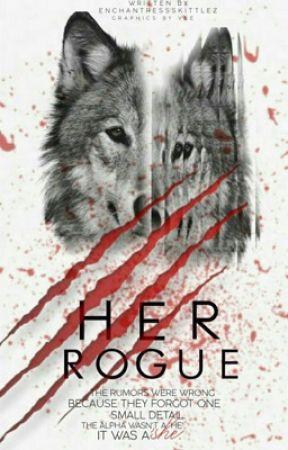 Her Rogue   ✔️ by EnchantressSkittlez