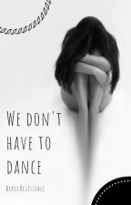 We don't have to dance by Repulocseszealj