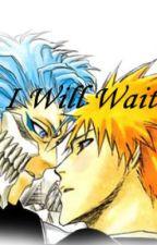 I Will Wait (Grimmjow x Ichigo, Bleach yaoi) by Trinity_Carneaux