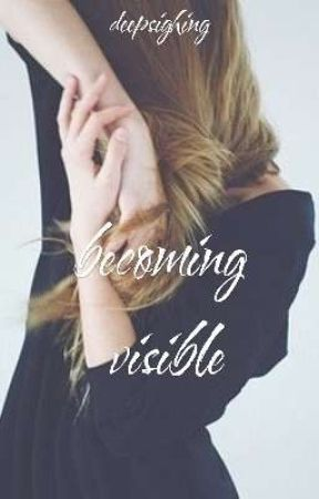 Becoming Visible  by deepsighing