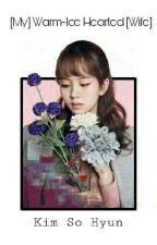 *Ditunda* [My] Warm-Ice Hearted [Wife] Kim So Hyun by fzk_hjiyoung