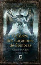 Codex dos Caçadores de Sombras - Cassandra Clare   by AmandaFreires3