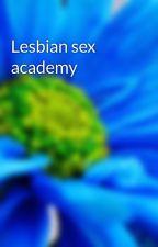 Lesbian sex academy  by josiebreen2616