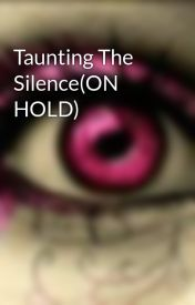Taunting The Silence(ON HOLD) by SecretXXTalentXX