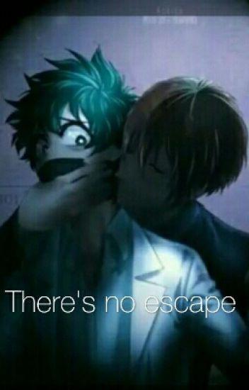 There's no escape  - izuku_of_dawn - Wattpad