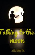 Talking to the moon /n.h./ (Završena) by YoungsterAJ