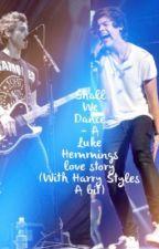 Shall We Dance? - A Luke Hemmings Love Story (with Harry Styles) by Tamara_Tabb