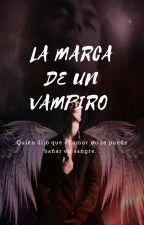 La marca de un vampiro [EDICION]© by XiomaraFlores28