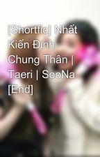 [Shortfic] Nhất Kiến Định Chung Thân   Taeri   SooNa [End] by khanhkaren