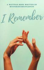 I remember... by MysteriousHufflepuff