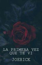 La Primera Vez Qué Te Vi♡♡[Joerick][TERMINADA] by Joerick_Shippers23