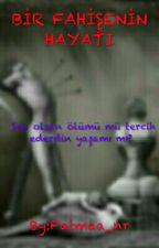 BİR FAHİŞENİN HAYATI ; by fatmaa_nr