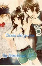 Choose  by animefangurl_127