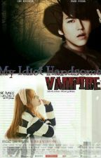 My Idiot Handsome Vampire by Elvi_Cho