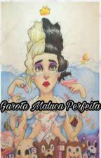 Garota Maluca Perfeita || Volume 1 by Marrie_Nascimento