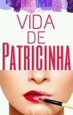 VIDA DE PATRICINHA by lpsbruninho