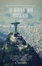 O Dono Do Morro- livro 2 by Nickelangela