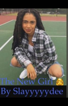 The new girl  by slayyyyydeee