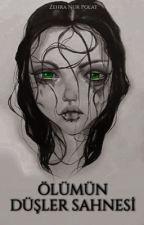 Ölümün Düşler Sahnesi  by Zehranurpltt