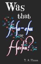 Was that Ha-chu, or Haiku? by TAHinsonE84