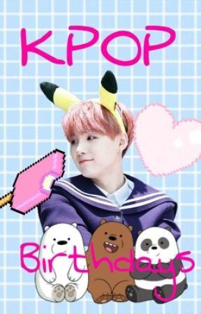 Kpop Birthdays  by I_Hate__Snakeu